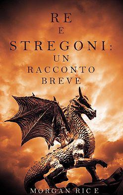 Морган Райс - Re e Stregoni: Un Racconto Breve