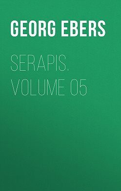 Georg Ebers - Serapis. Volume 05
