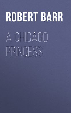 Robert Barr - A Chicago Princess
