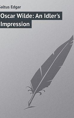 Edgar Saltus - Oscar Wilde: An Idler's Impression