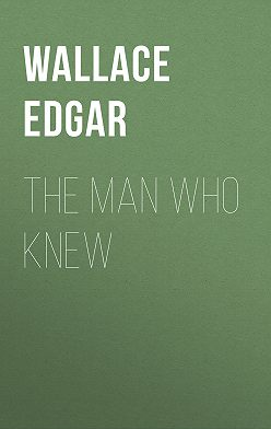 Edgar Wallace - The Man Who Knew