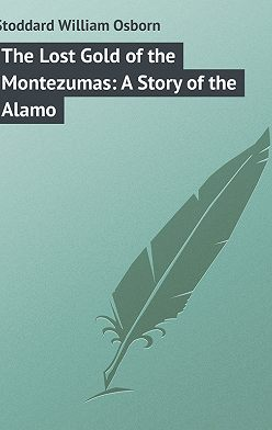 William Stoddard - The Lost Gold of the Montezumas: A Story of the Alamo