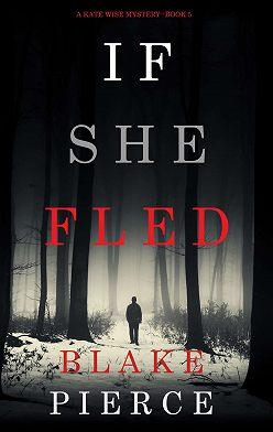 Блейк Пирс - If She Fled