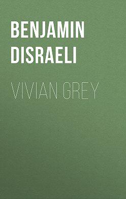 Benjamin Disraeli - Vivian Grey