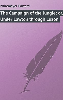 Edward Stratemeyer - The Campaign of the Jungle: or, Under Lawton through Luzon
