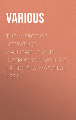 Various - The Mirror of Literature, Amusement, and Instruction. Volume 19, No. 540, March 31, 1832