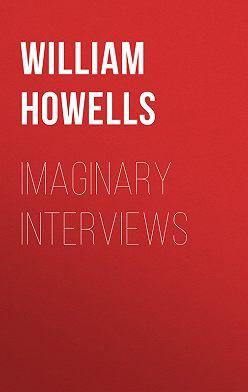 William Howells - Imaginary Interviews