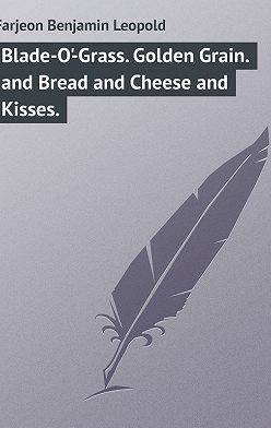 Benjamin Farjeon - Blade-O'-Grass. Golden Grain. and Bread and Cheese and Kisses.