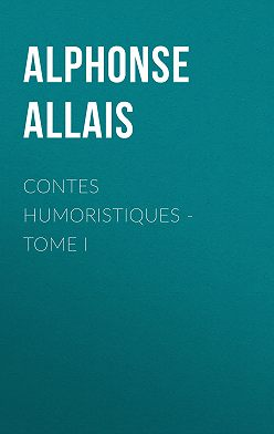 Alphonse Allais - Contes humoristiques - Tome I