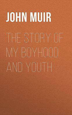 John Muir - The Story of My Boyhood and Youth
