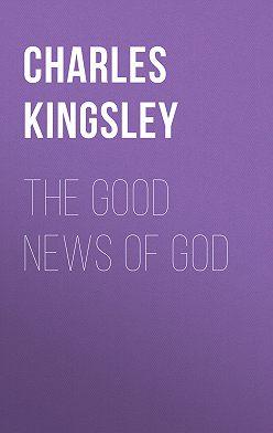 Charles Kingsley - The Good News of God