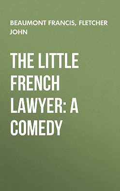 Francis Beaumont - The Little French Lawyer: A Comedy