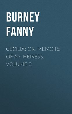 Fanny Burney - Cecilia; Or, Memoirs of an Heiress.  Volume 3