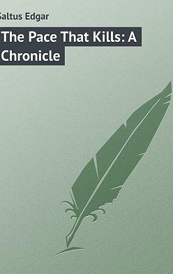 Edgar Saltus - The Pace That Kills: A Chronicle