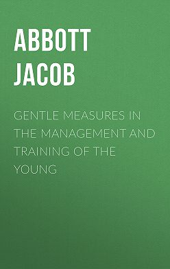 Jacob Abbott - Gentle Measures in the Management and Training of the Young