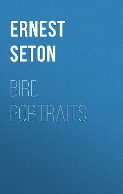 Эрнест Сетон-Томпсон - Bird Portraits