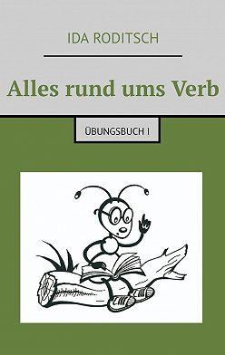 Ida Roditsch - Alles rund umsVerb. Übungsbuch I
