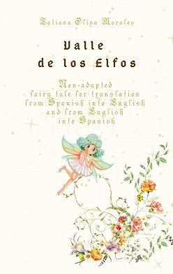 Tatiana Oliva Morales - Valle de los Elfos. Non-adapted fairy tale for translation from Spanish into English and from English into Spanish