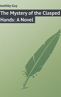 Guy Boothby - The Mystery of the Clasped Hands: A Novel