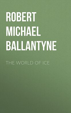 Robert Michael Ballantyne - The World of Ice