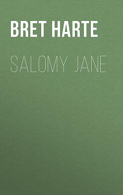 Bret Harte - Salomy Jane