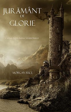 Морган Райс - Jurământ De Glorie
