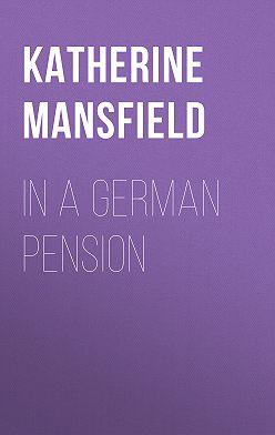 Katherine Mansfield - In a German Pension