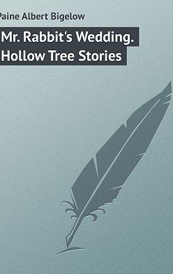 Albert Paine - Mr. Rabbit's Wedding. Hollow Tree Stories