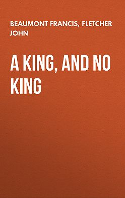 Francis Beaumont - A King, and No King
