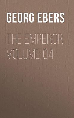 Georg Ebers - The Emperor. Volume 04