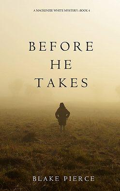 Блейк Пирс - Before He Takes