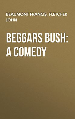 Francis Beaumont - Beggars Bush: A Comedy