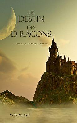Морган Райс - Le Destin Des Dragons