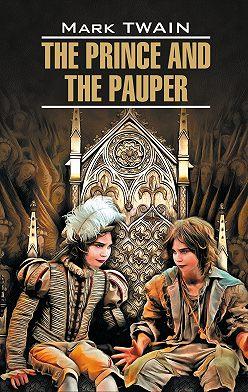 Марк Твен - The Prince and the Pauper / Принц и нищий. Книга для чтения на английском языке