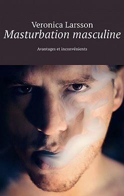 Veronica Larsson - Masturbation masculine. Avantages et inconvénients