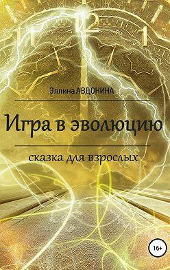 Эллина Авдонина - Игра в эволюцию. Сказка для взрослых