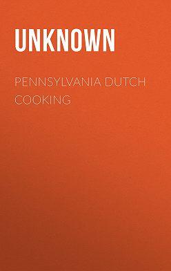 Unknown - Pennsylvania Dutch Cooking