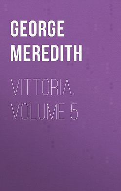 George Meredith - Vittoria. Volume 5