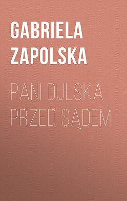 Gabriela Zapolska - Pani Dulska przed sądem