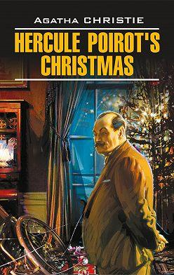 Агата Кристи - Hercule Poirot's Christmas / Рождество Эркюля Пуаро. Книга для чтения на английском языке