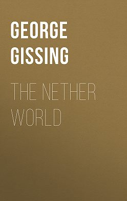 George Gissing - The Nether World
