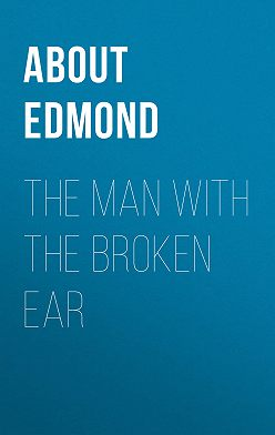 Edmond About - The Man With The Broken Ear