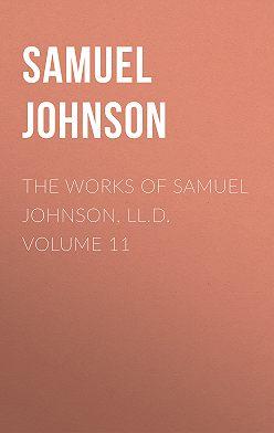Samuel Johnson - The Works of Samuel Johnson, LL.D. Volume 11