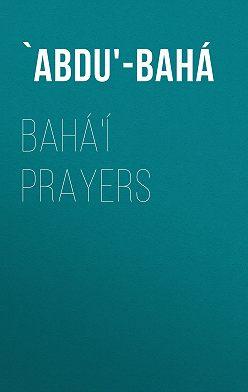 `Abdu'-Bahá - Bahá'í Prayers