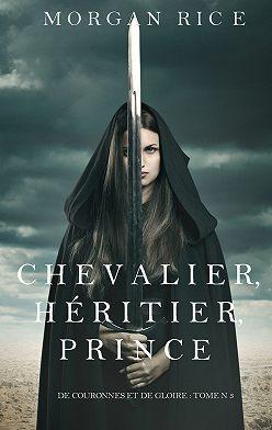 Морган Райс - Chevalier, Héritier, Prince