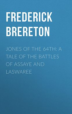 Frederick Brereton - Jones of the 64th: A Tale of the Battles of Assaye and Laswaree