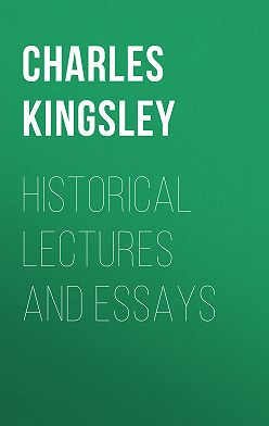 Charles Kingsley - Historical Lectures and Essays