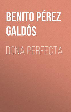 Benito Pérez Galdós - Dona Perfecta