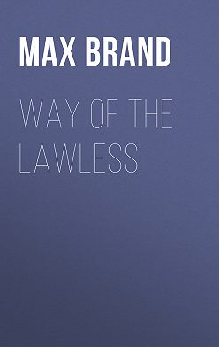Max Brand - Way of the Lawless