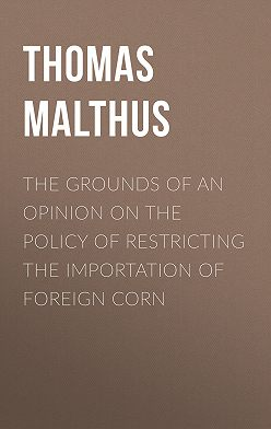 Thomas Malthus - The Grounds of an Opinion on the Policy of Restricting the Importation of Foreign Corn
